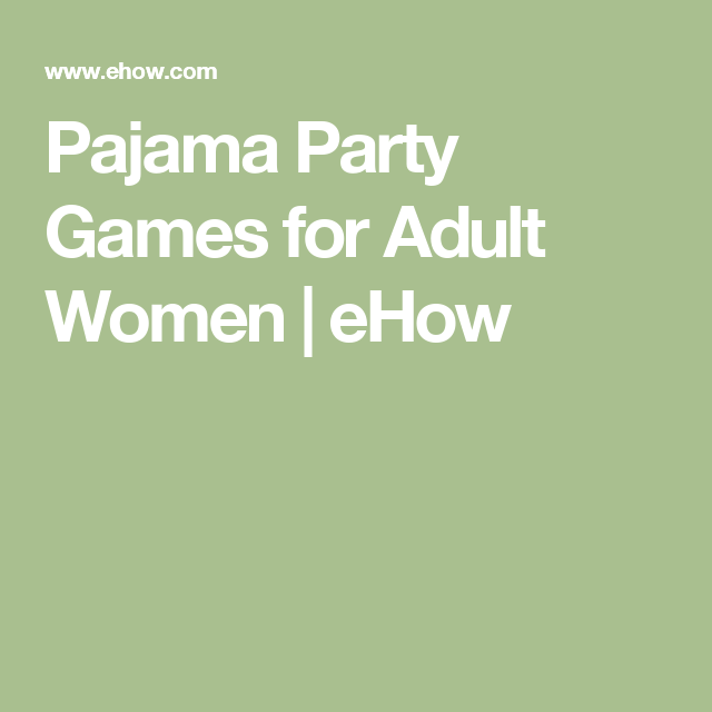 Adult slumber party games