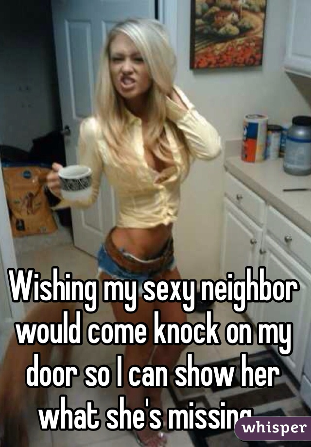 Neighbor is sexy pic